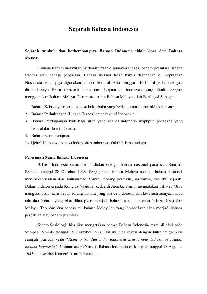 Sejarah Bahasa IndonesiaSejarah tumbuh dan berkembangnya Bahasa Indonesia tidak lepas dari BahasaMelayu.       Dimana Baha...