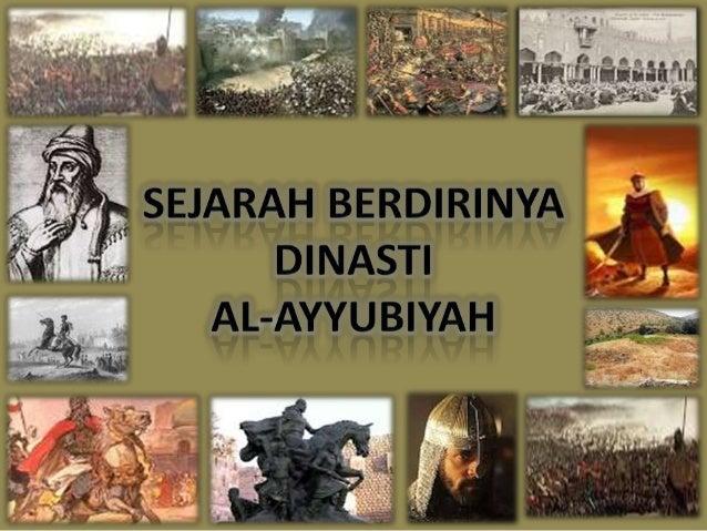 Dinasti Al-        Dinasti Al-Ayyubiah berdiri   Ayyubiyahpada :             berakhir pada :569 H/1174 M       650 H/1252 M