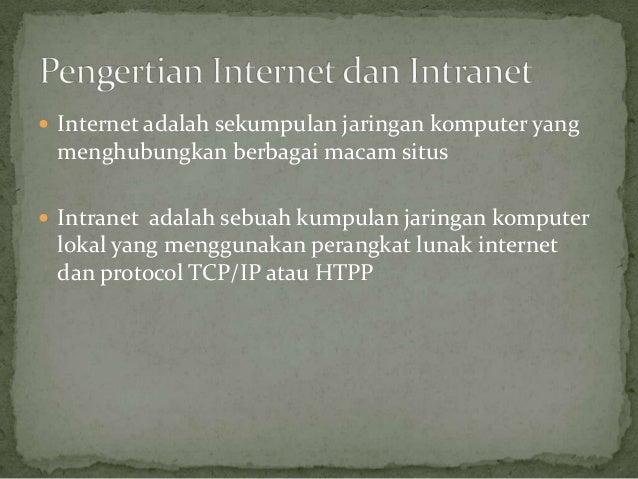  Internet adalah sekumpulan jaringan komputer yang menghubungkan berbagai macam situs Intranet adalah sebuah kumpulan ja...