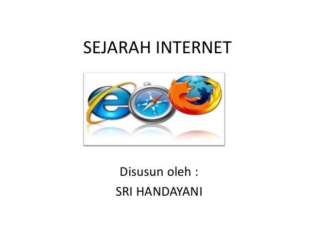 SEJARAH INTERNET    Disusun oleh :   SRI HANDAYANI
