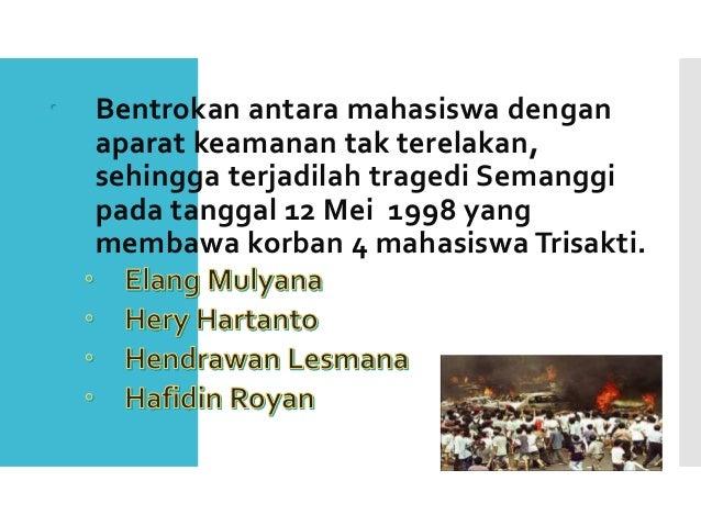  Bentrokan antara mahasiswa dengan aparat keamanan tak terelakan, sehingga terjadilah tragedi Semanggi pada tanggal 12 Me...