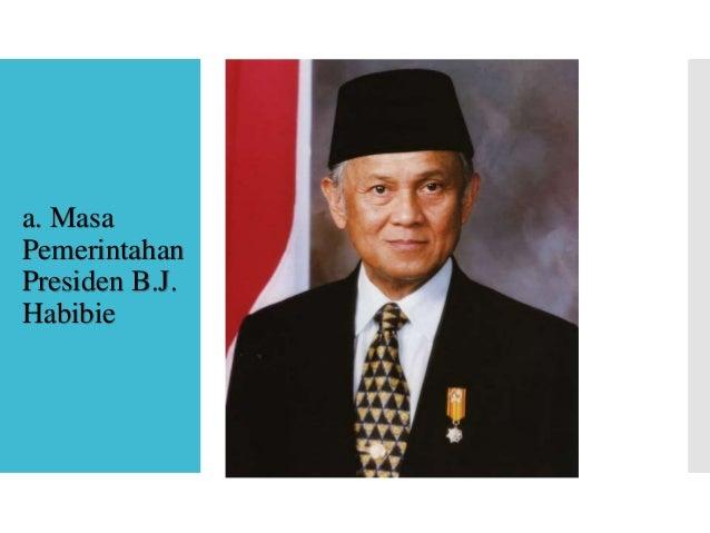  Presiden Habibie diangkat pada 21 Mei 1998  Tugas : mengatasi krisis ekonomi yang melanda Indonesia sejak pertengahan t...