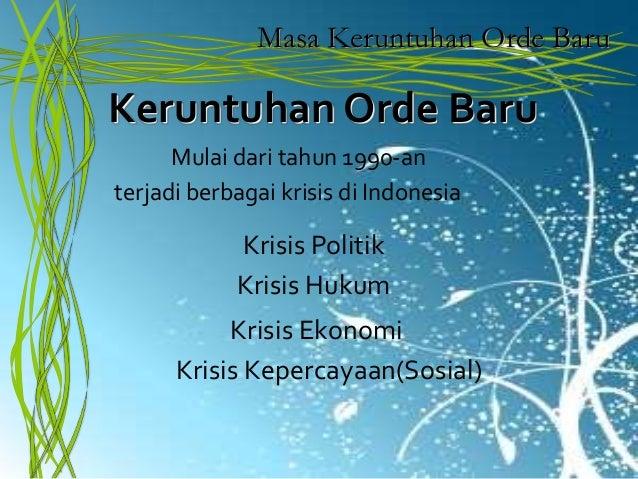 Krisis Politik Masa Keruntuhan Orde Baru Mulai dari tahun 1990-an terjadi berbagai krisis di Indonesia Krisis Hukum Krisis...
