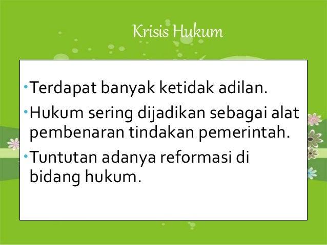 KrisisHukum Terdapat banyak ketidak adilan. Hukum sering dijadikan sebagai alat pembenaran tindakan pemerintah. Tuntuta...