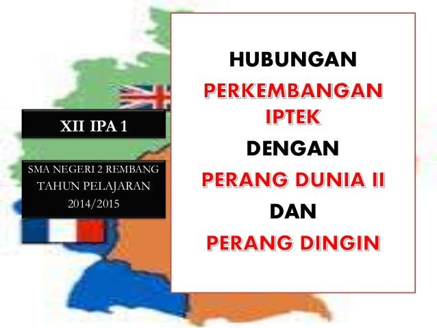 XII IPA 1 HUBUNGAN DENGAN DAN SMA NEGERI 2 REMBANG TAHUN PELAJARAN 2014/2015