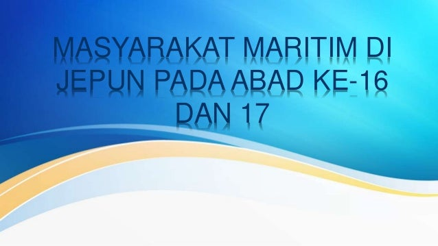 MASYARAKAT MARITIM DI JEPUN PADA ABAD KE-16 DAN 17