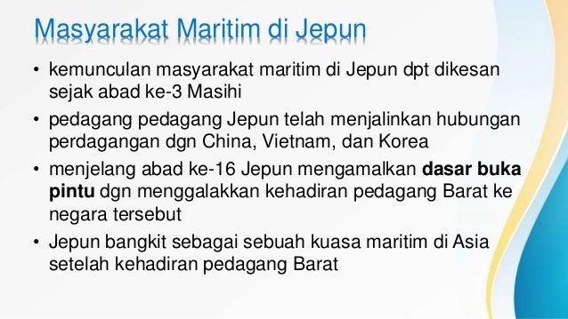 Masyarakat Maritim di Jepun • kemunculan masyarakat maritim di Jepun dpt dikesan sejak abad ke-3 Masihi • pedagang pedagan...