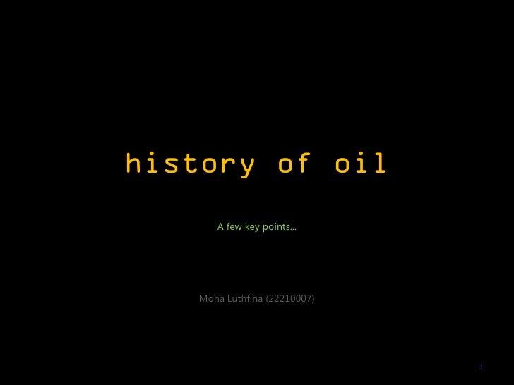history of oil      A few key points...   Mona Luthfina (22210007)                              1
