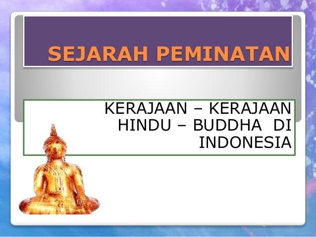 SEJARAH PEMINATAN KERAJAAN – KERAJAAN HINDU – BUDDHA DI INDONESIA