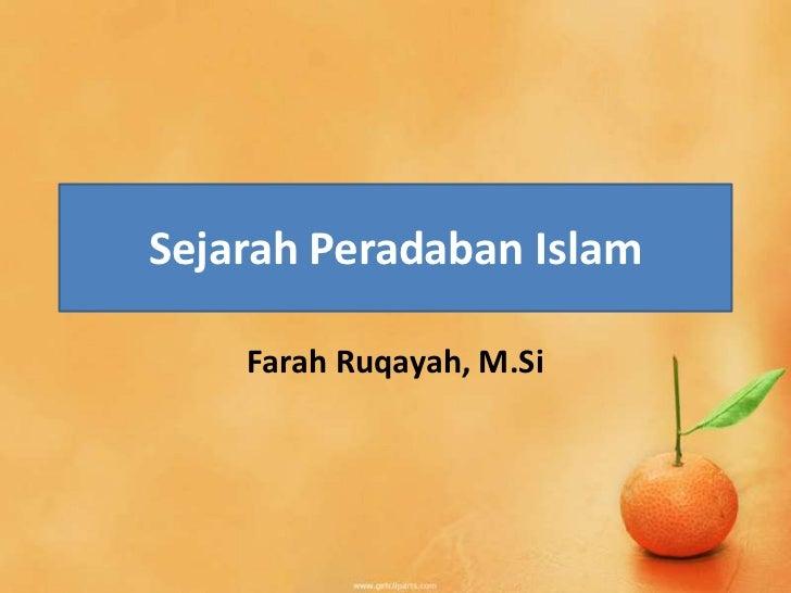 Sejarah Peradaban Islam    Farah Ruqayah, M.Si
