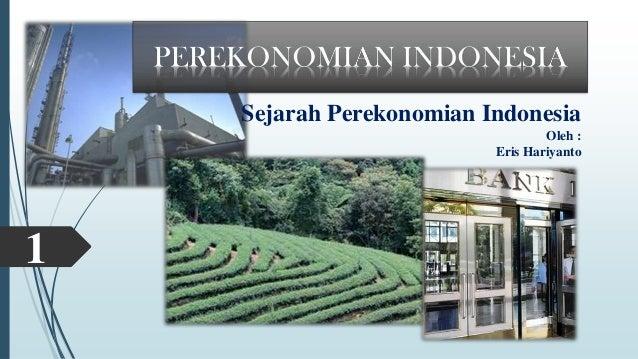 1 Sejarah Perekonomian Indonesia Oleh : Eris Hariyanto