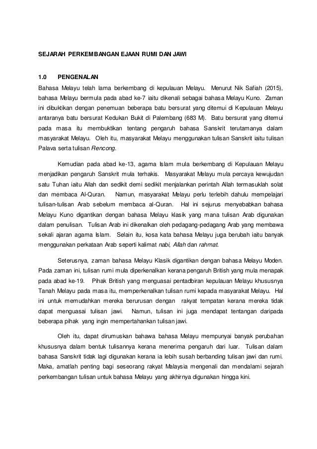 SEJARAH PERKEMBANGAN EJAAN RUMI DAN JAWI 1.0 PENGENALAN Bahasa Melayu telah lama berkembang di kepulauan Melayu. Menurut N...