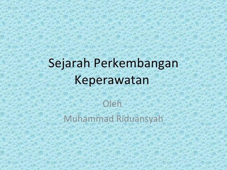 Sejarah Perkembangan Keperawatan  Oleh  Muhammad Riduansyah