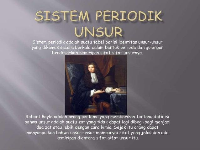 Setelah Boyle memberi penjelasan tentang konsep unsur, Lavoiser pada tahun 1769 menerbitkan suatu daftar unsur- unsur. Lav...