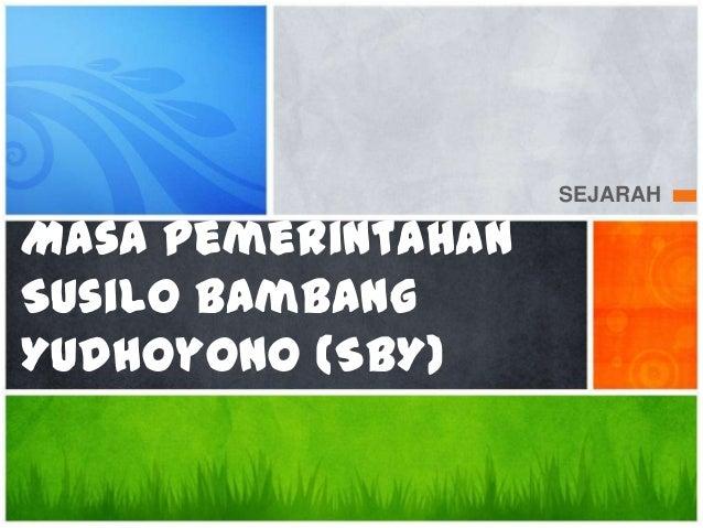 SEJARAH  Masa Pemerintahan Susilo Bambang Yudhoyono (SBY)