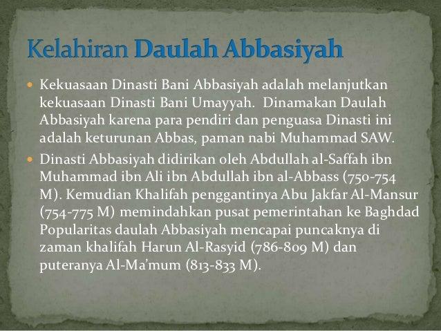  Kekuasaan Dinasti Bani Abbasiyah adalah melanjutkan  kekuasaan Dinasti Bani Umayyah. Dinamakan Daulah  Abbasiyah karena ...