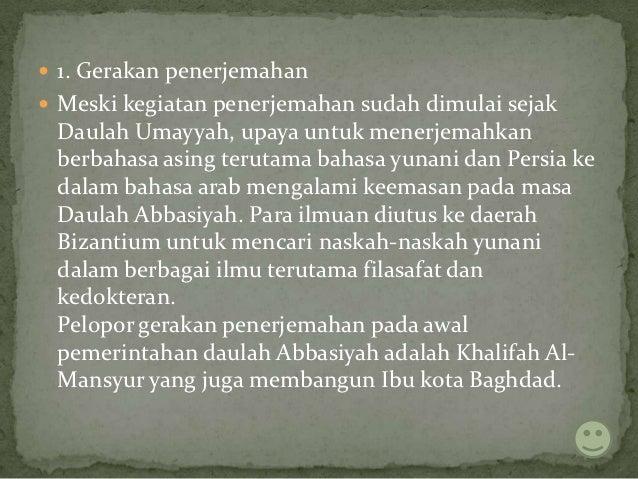  1. Gerakan penerjemahan Meski kegiatan penerjemahan sudah dimulai sejak Daulah Umayyah, upaya untuk menerjemahkan berba...