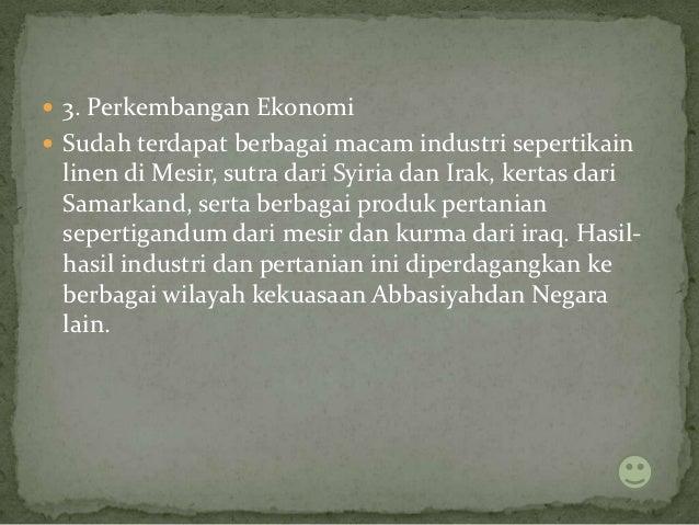  3. Perkembangan Ekonomi Sudah terdapat berbagai macam industri sepertikain linen di Mesir, sutra dari Syiria dan Irak, ...
