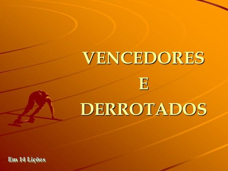 VENCEDORES                    E               DERROTADOSEm 14 Lições
