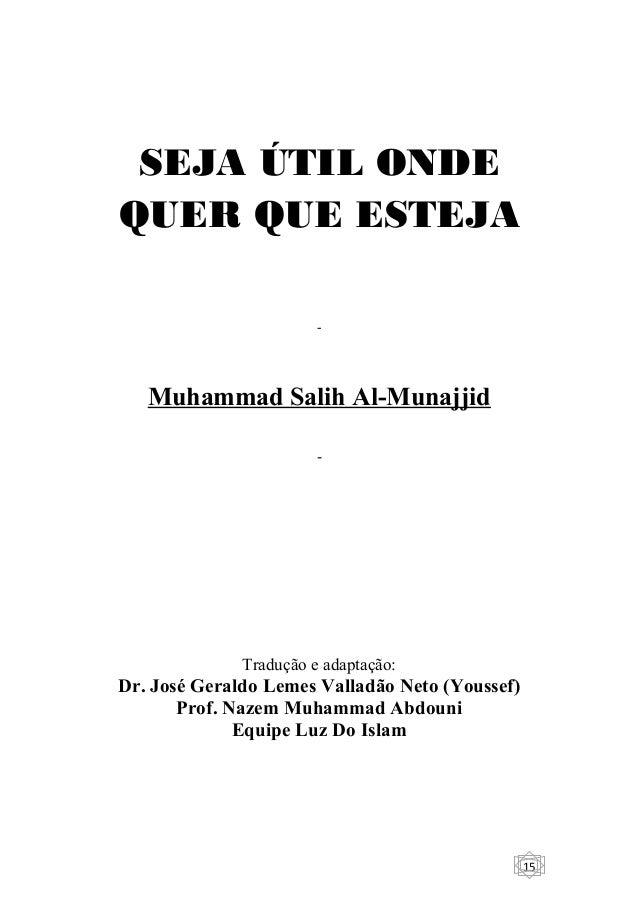 15  SEJA ÚTIL ONDE  QUER QUE ESTEJA  -  Muhammad Salih Al-Munajjid  -  Tradução e adaptação:  Dr. José Geraldo Lemes Valla...