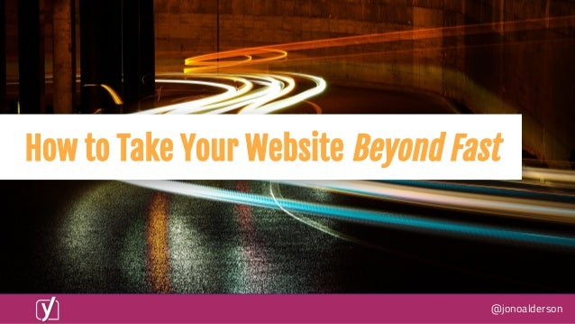 @jonoalderson How to Take Your Website Beyond Fast