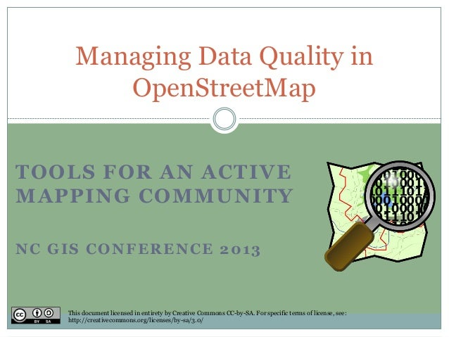 Managing Data Quality in         OpenStreetMapTOOLS FOR AN ACTIVEMAPPING COMMUNITYNC GIS CONFERENCE 2013    This document ...