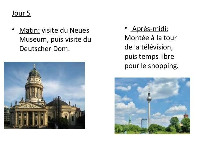 Jour 5 • Matin: visite du Neues Museum, puis visite du Deutscher Dom. • Après-midi: Montée à la tour de la télévision, pui...