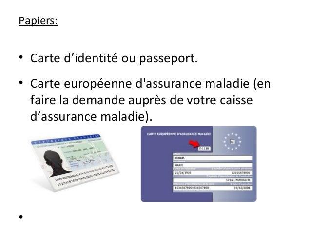 Papiers: • Carte d'identité ou passeport. • Carte européenne d'assurance maladie (en faire la demande auprès de votre cais...