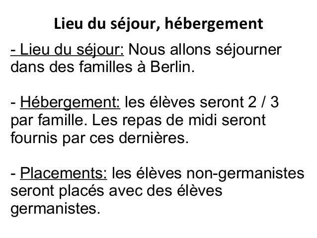 - Lieu du séjour: Nous allons séjourner dans des familles à Berlin. - Hébergement: les élèves seront 2 / 3 par famille. Le...