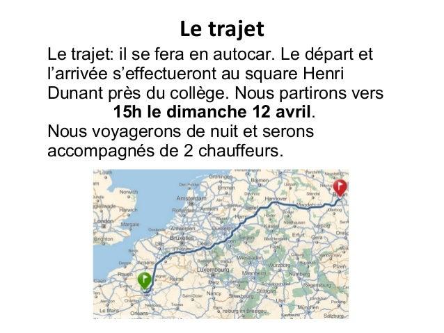 Le trajet: il se fera en autocar. Le départ et l'arrivée s'effectueront au square Henri Dunant près du collège. Nous parti...