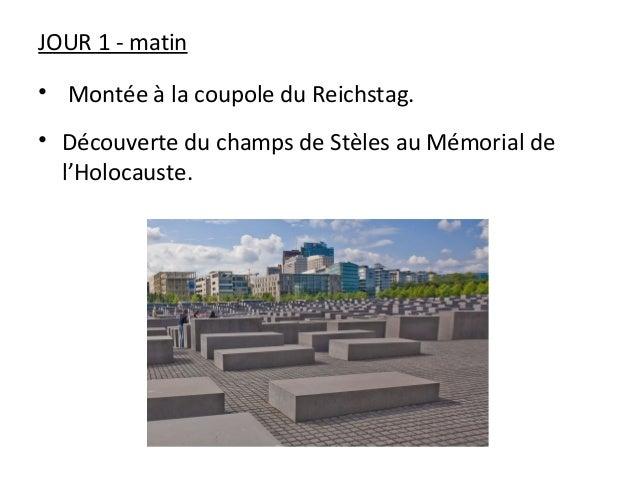 JOUR 1 - matin • Montée à la coupole du Reichstag. • Découverte du champs de Stèles au Mémorial de l'Holocauste.