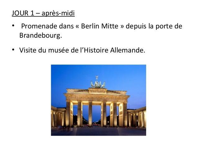 JOUR 1 – après-midi • Promenade dans « Berlin Mitte » depuis la porte de Brandebourg. • Visite du musée de l'Histoire Alle...