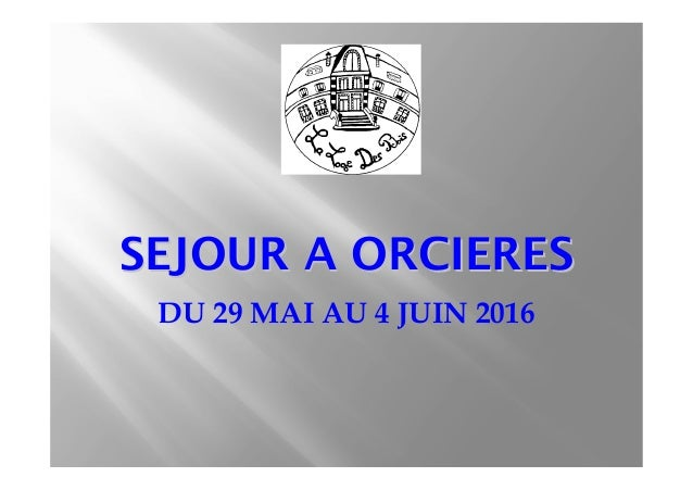 SEJOUR A ORCIERESSEJOUR A ORCIERES DU 29 MAI AU 4 JUIN 2016