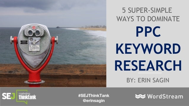 7 Crazy-Effective Strategies to Create Clickable Image Ads 5 SUPER-SIMPLE WAYS TO DOMINATE PPC KEYWORD RESEARCH BY: ERIN S...