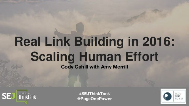Real Link Building in 2016: Scaling Human Effort Cody Cahill with Amy Merrill #SEJThinkTank @PageOnePower