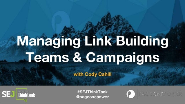#SEJThinkTank @pageonepower Managing Link Building Teams & Campaigns with Cody Cahill