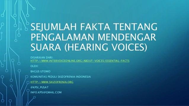 SEJUMLAH FAKTA TENTANG PENGALAMAN MENDENGAR SUARA (HEARING VOICES) DISARIKAN DARI: HTTP://WWW.INTERVOICEONLINE.ORG/ABOUT-V...