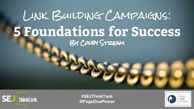 Link Building Campaigns: 5 Foundations for Success By Colby Stream #SEJThinkTank @PageOnePower