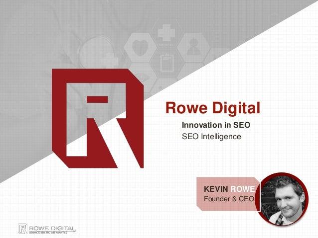 Innovation in SEO SEO Intelligence Rowe Digital KEVIN ROWE Founder & CEO