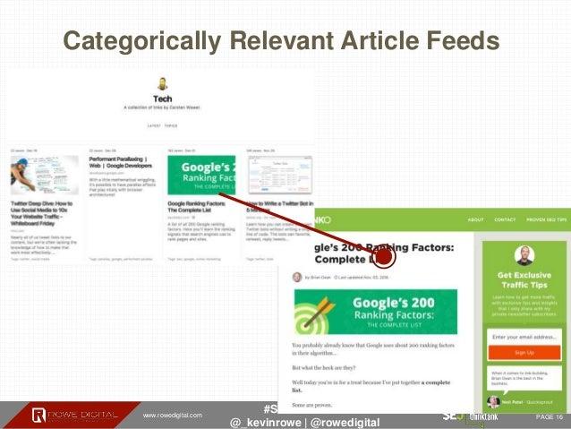 www.rowedigital.com PAGE 16 #SEJThinkTank @_kevinrowe   @rowedigital Categorically Relevant Article Feeds