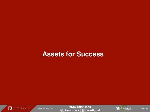 www.rowedigital.com PAGE 19 #SEJThinkTank @_kevinrowe   @rowedigital Assets for Success