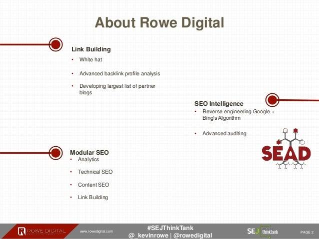 www.rowedigital.com PAGE 2 #SEJThinkTank @_kevinrowe   @rowedigital About Rowe Digital SEO Intelligence • Reverse engineer...