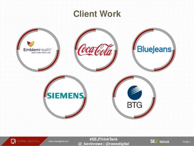 www.rowedigital.com PAGE 3 #SEJThinkTank @_kevinrowe   @rowedigital Client Work