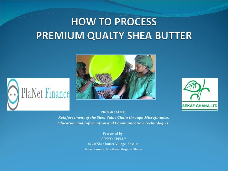 PROGRAMME:   Reinforcement of the Shea Value Chain through Microfinance, Education and Information and Communication Techn...