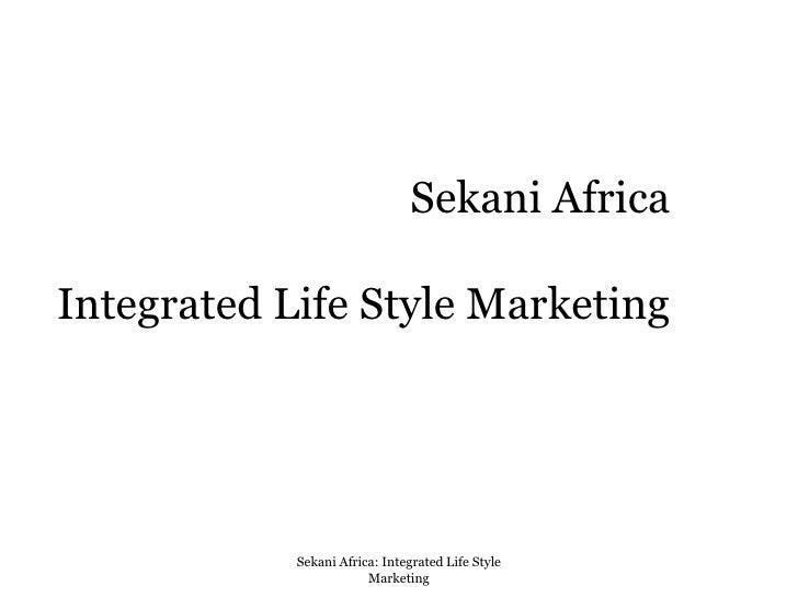 Sekani AfricaIntegrated Life Style Marketing<br />Sekani Africa: Integrated Life Style Marketing<br />