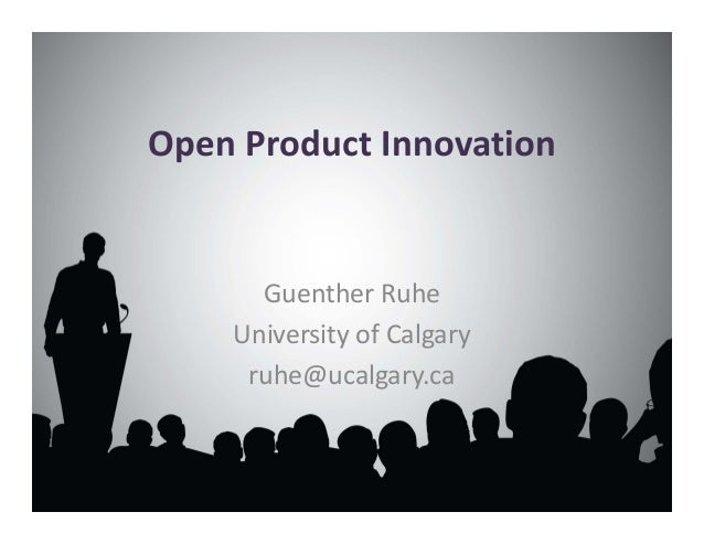 Open Product Innovation Guenther Ruhe University of Calgary ruhe@ucalgary.ca