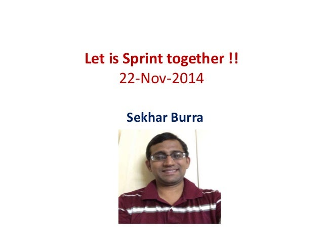Let is Sprint together !!  22-Nov-2014  Sekhar Burra