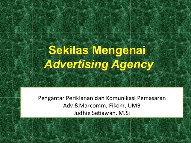 Sekilas Mengenai Advertising Agency Pengantar  Periklanan  dan  Komunikasi  Pemasaran    Adv.&Marcomm,  Fikom,...