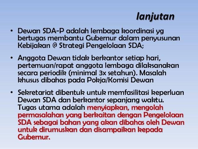 lanjutan • Dewan SDA-P adalah lembaga koordinasi yg bertugas membantu Gubernur dalam penyusunan Kebijakan @ Strategi Penge...