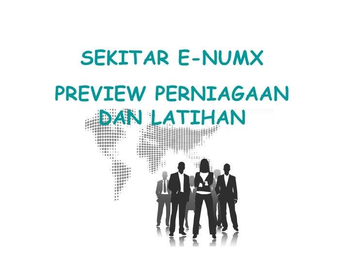 SEKITAR E-NUMX PREVIEW PERNIAGAAN DAN LATIHAN